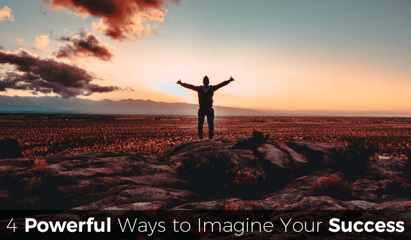 4 Powerful Ways to Imagine Your Success into Reality